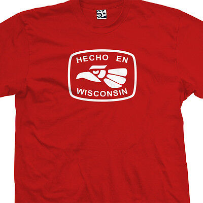 Hecho En Wisconsin T-Shirt - Made in USA Milwaukee - All Sizes Colors