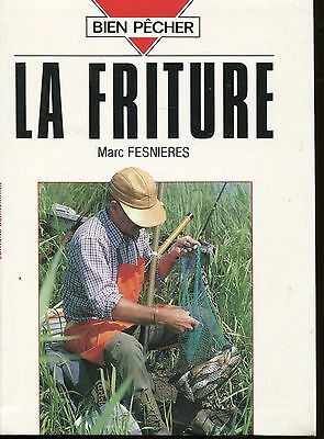 Marc FESNIERES / BIEN PECHER LA FRITURE ..Edition illustrée ,photos et dessins