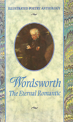 Wordsworth - The Eternal Romantic - Illustrated Poetry Anthology (1997)
