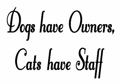 Dogs Have Owners Cats Have Staff Funny Custom Vinyl Wall Decal Quote Pets