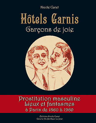 Hôtels Garnis, Garçons de joie, gay interest, man prostitute/1860 à 1960/Paris
