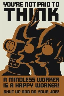 FUTURAMA POSTER 60x90cm NEW Not Paid To Think Mindless Worker Happy Do Your Job