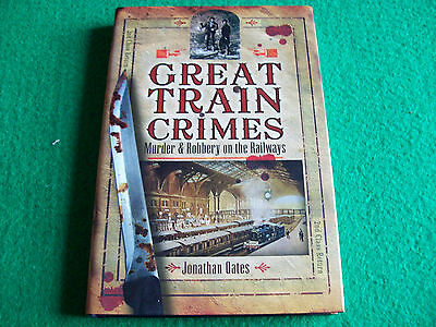Great Train Crimes: Murder and Robbery on the Railways : NEW Hardback