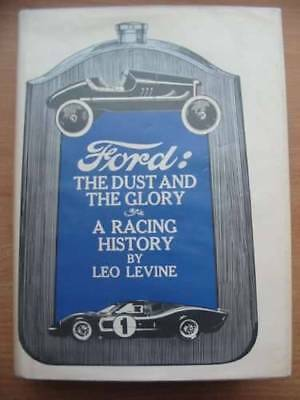 FORD THE DUST AND THE GLORY A RACING HISTORY - Levine, Leo.