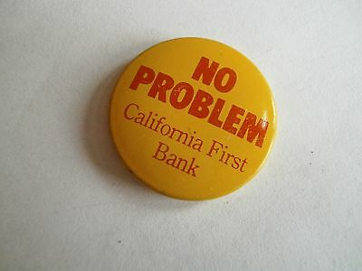 Nice Vintage No Problem California First Bank Small Advertising Pinback