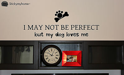 I may not be perfect but my dog loves me Bone Pawprint Removeable Wall Decal