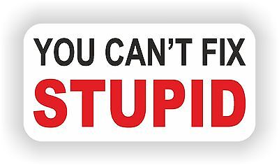 IGNORANCE CAN BE CURED...STUPID IS FOREVER HELMET STICKER HARD HAT STICKER