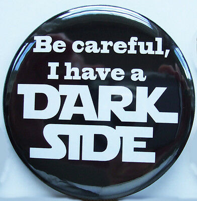 BE CAREFUL,I HAVE A DARK SIDE Badge Button Pin -  25mm and 56mm size! STAR WARS!