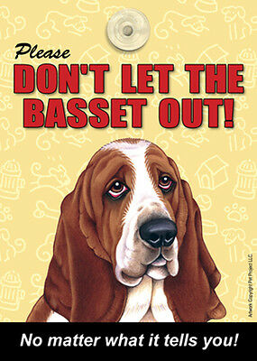 Please Don't Let The Basset Hound Out Laminated Window Sign USA Made