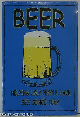 BEER HELPING UGLY PEOPLE HAVE SEX SINCE 1862 METAL SIGN BAR BREW JOKE COMEDY