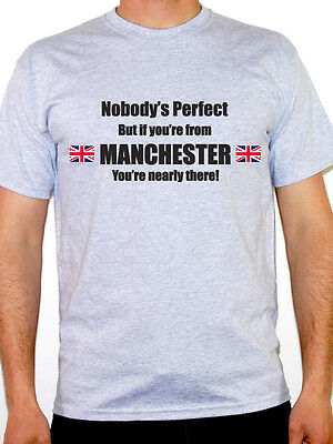 NOBODY'S PERFECT BUT IF YOU'RE FROM MANCHESTER - Greater /UK Themed Mens T-Shirt