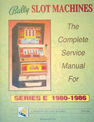 Bally Slot Machines The Complete Service Manual For Series E 1980-1986