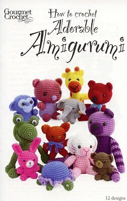 How to Crochet Adorable Amigurumi Cat Bear Frog Gourmet Crochet Pattern Leaflet