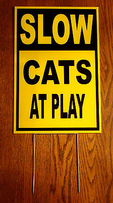 SLOW -- CATS AT PLAY  Coroplast SIGN 12x18 with Stake