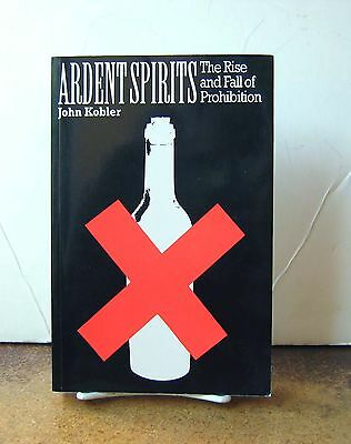 Ardent Spirits: The Rise and Fall of Prohibition by John Kobler  PB/1993 Illust.