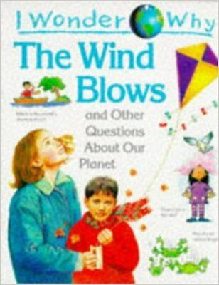 I Wonder Why the Wind Blows and Other Questions About Our Planet (I wonder why s