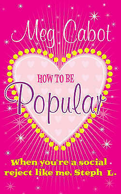 How to be Popular: ... when you're a social reject like me, Steph L.!, Meg Cabot
