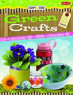 Craft Star: Green Crafts: Everything You Need to Become an Earth-friendly Craft