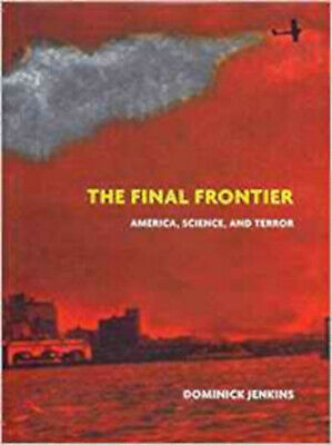 The Final Frontier: Science, America and Terror, New, Jenkins, Dominick Book