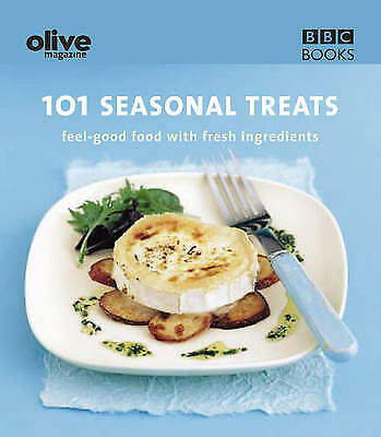 Olive: 101 Seasonal Treats: 101 Seasonal Treats - Feel Good Food with Fresh Ingr