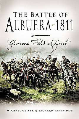 The Battle of Albuera 1811 'Glorious Field of Grief'' {{ THE BATTLE OF ALBUERA 1