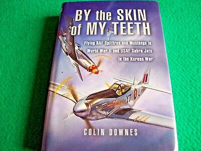 By the Skin of My Teeth: Memoirs of an RAF Mustang Pilot in WWII: NEW Hardback