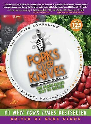 Forks Over Knives The Plant Based Way to Good Health by Gene Stone