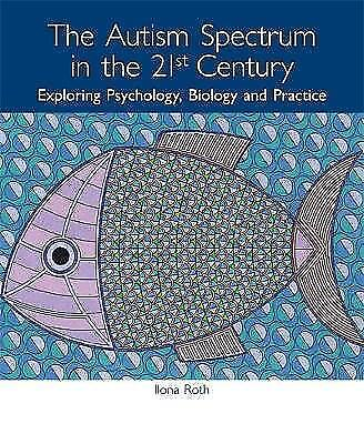 The Autism Spectrum in the 21st Century: Exploring Psychology, Biology and Pract