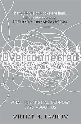 Overconnected: The Promise and Threat of the Internet, New, H. Davidow, William