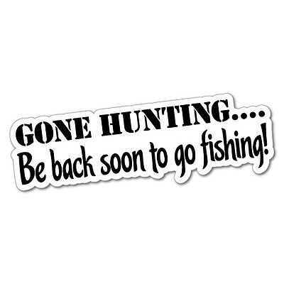 Gone Hunting Be Back Soon To Go Fishing Sticker Decal Boat Fishing Tackle 4x4...