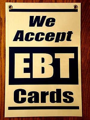 WE ACCEPT EBT CARDS Coroplast Plastic SIGN 12 x 18  NEW! Blue on White