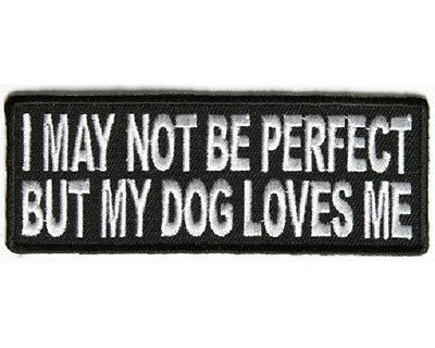I MAY NOT BE PERFECT BUT MY DOG LOVES ME BIKER PATCH