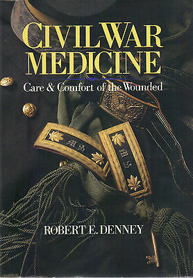 Civil War Medicine: Care and Comfort of the Wounded by Robert E. Denney.VGC..