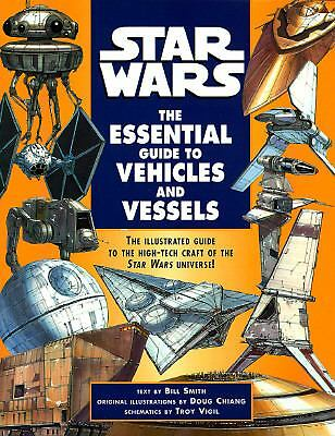 Star Wars : The Essential Guide to Vehicles and Vessels by Bill Smith (1996, Pap