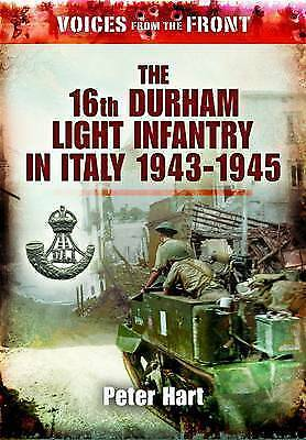The 16th Durham Light Infantry in Italy 1943-1945: Voices From The Front Series,