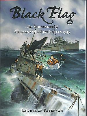 Black Flag: The Surrender of Germany's U-Boat Forces 1945 - Lawrence Paterson