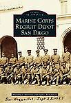 Marine Corps Recruit Depot San Diego (Images of America)