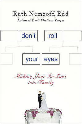 Don't Roll Your Eyes: Making In-Laws into Family, Very Good, Nemzoff, Dr. Ruth B