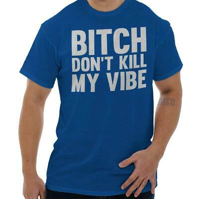 9196a552 Bitch Dont Kill My Vibe Funny Shirt Kendrick Cool Gift Idea Classic T Shirt  Tee