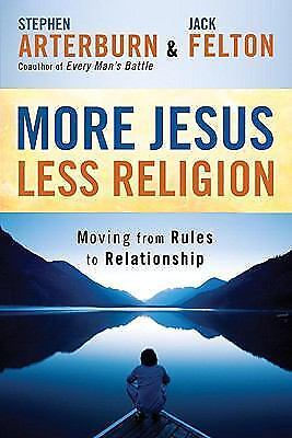 More Jesus, Less Religion : Moving from Rules to Relationship by Stephen...