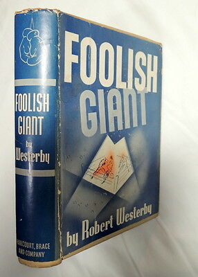 Foolish Giant; by Robert Westerby 1937 First Edition; Harcourt, Brace