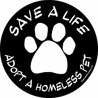 "SAVE A LIFE - ADOPT A HOMELESS PET - CAR TRUCK MAGNET 4.75"" Round Pet Magnet"