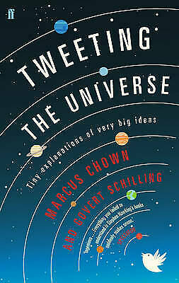 Tweeting the Universe: Tiny Explanations of Very Big Ideas, Schilling, Govert, C