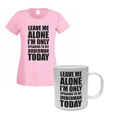 Dog Pet// Gift Themed Women/'s T-Shirt /& Mug Set SPEAKING TO MY DOBERMAN TODAY