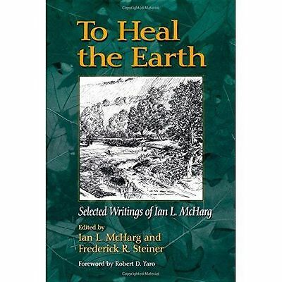 To Heal the Earth: Selected Writings of Ian L. McHarg, New, McHarg, Ian Book