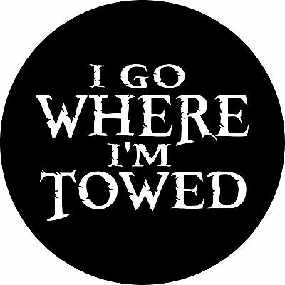 Camper #3 I go where Im towed Spare Tire Cover Jeep RV Trailer et(all sizes aval