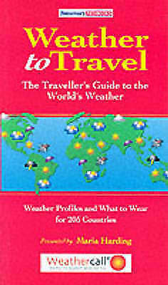 Weather to Travel: The Traveller's Guide to the World's Weather by Maria...