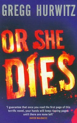 Or She Dies By Gregg Hurwitz. 9780751542103