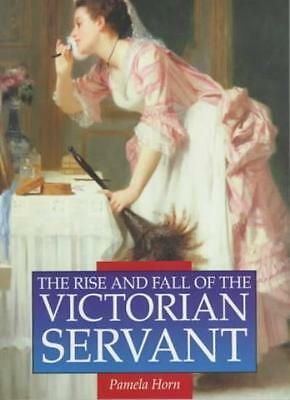 The Rise and Fall of the Victorian Servant (Illustrated History Paperbacks) By