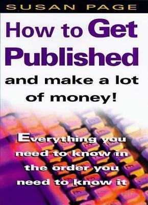 How to Get Published and Make a Lot of Money By Susan Page. 9780749918415